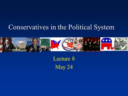 Conservatives in the Political System Lecture 8 May 24.