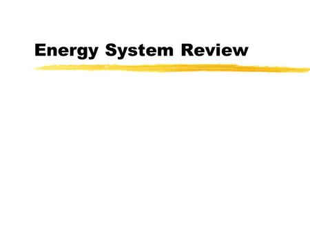 Energy System Review. ATP-CP (Phosphagen System) zShort term, high-intensity zactive at start of all exercise.