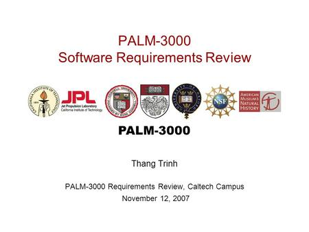 PALM-3000 PALM-3000 Software Requirements Review Thang Trinh PALM-3000 Requirements Review, Caltech Campus November 12, 2007.
