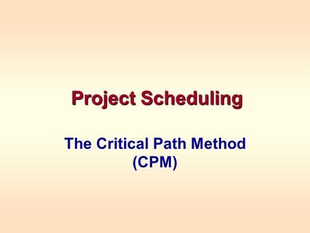 Project Scheduling The Critical Path Method (CPM).
