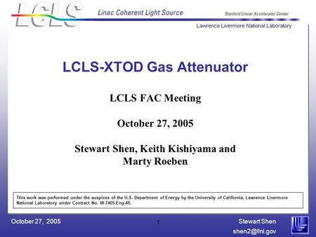 Stewart Shen October 27, 2005 1 LCLS-XTOD Gas Attenuator LCLS FAC Meeting October 27, 2005 Stewart Shen, Keith Kishiyama and Marty Roeben.
