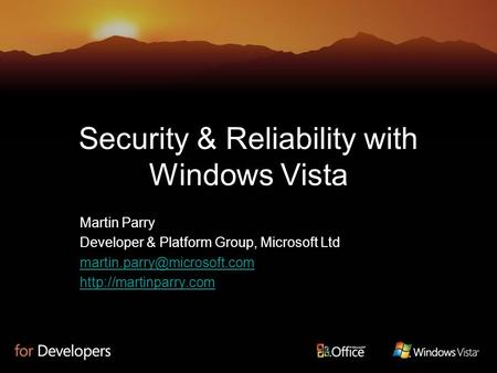 Security & Reliability with Windows Vista Martin Parry Developer & Platform Group, Microsoft Ltd