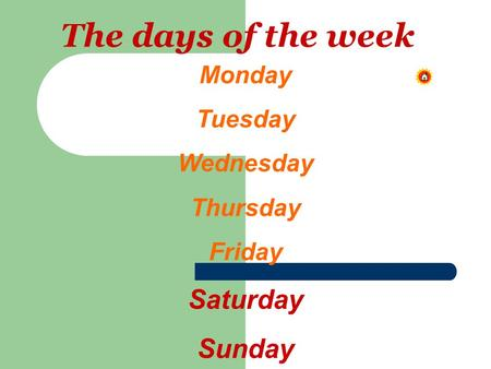 The days of the week Monday Tuesday Wednesday Thursday Friday Saturday Sunday.