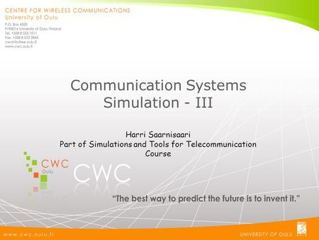 Communication Systems Simulation - III Harri Saarnisaari Part of Simulations and Tools for Telecommunication Course.
