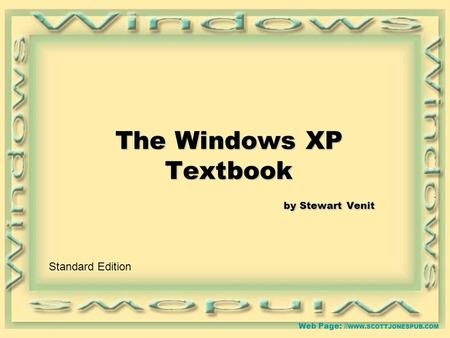 Web Page: // WWW.SCOTTJONESPUB.COM The Windows XP Textbook by Stewart Venit Standard Edition.