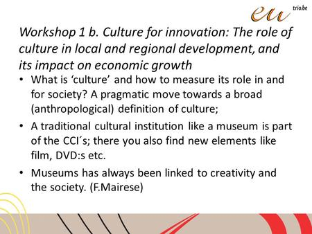 Workshop 1 b. Culture for innovation: The role of culture in local and regional development, and its impact on economic growth What is 'culture' and how.