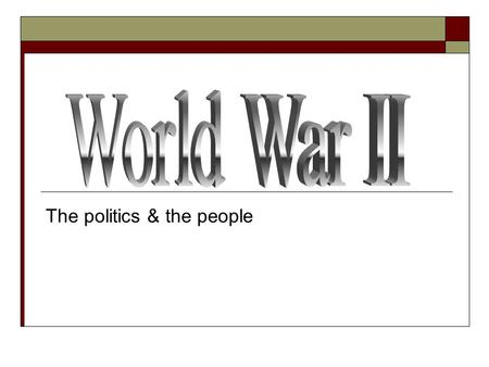 The politics & the people. Introduction  This PowerPoint will introduce you to the people behind World War II  Your responsibility is to determine their.