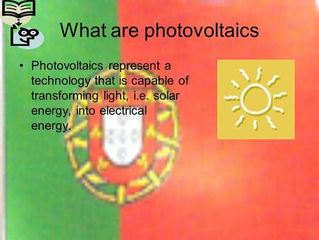 What are photovoltaics Photovoltaics represent a technology that is capable of transforming light, i.e. solar energy, into electrical energy.