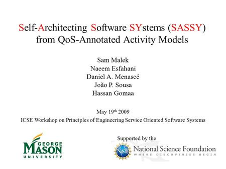 Self-Architecting Software SYstems (SASSY) from QoS-Annotated Activity Models Sam Malek Naeem Esfahani Daniel A. Menascé João P. Sousa Hassan Gomaa May.