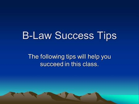 B-Law Success Tips The following tips will help you succeed in this class.