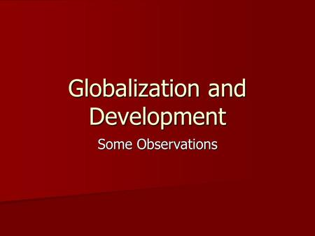 Globalization and Development Some Observations. Economic Growth Economic growth helps the growth of middle-class populations in developing countries.