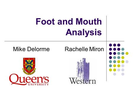 Foot and Mouth Analysis Mike Delorme Rachelle Miron.