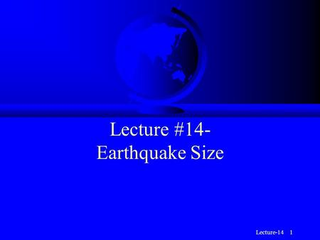 Lecture #14- Earthquake Size