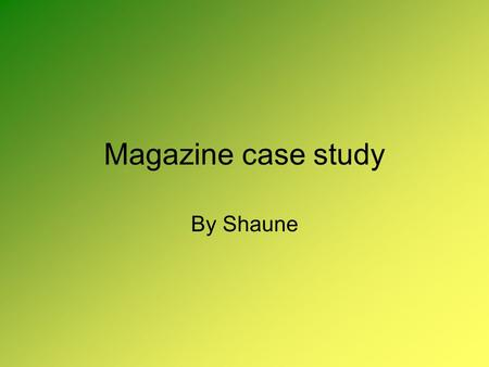 Magazine case study By Shaune. Origins & History of Magazine In 1997, XXL was founded & developed by the founders of The Source who wanted to create.