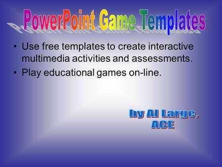 Use free templates to create interactive multimedia activities and assessments. Play educational games on-line.