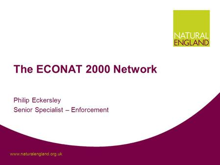 Www.naturalengland.org.uk Philip Eckersley Senior Specialist – Enforcement The ECONAT 2000 Network.