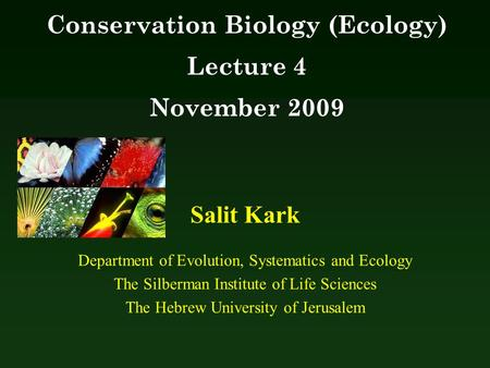 Salit Kark Department of Evolution, Systematics and Ecology The Silberman Institute of Life Sciences The Hebrew University of Jerusalem Conservation Biology.