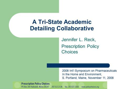Jennifer L. Reck, Prescription Policy Choices A Tri-State Academic Detailing Collaborative 2008 Int'l Symposium on Pharmaceuticals In the Home and Environment,