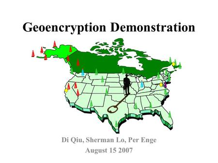 Geoencryption Demonstration Di Qiu, Sherman Lo, Per Enge August 15 2007.