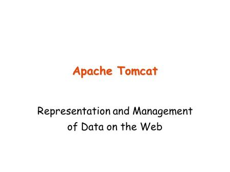 Apache Tomcat Representation and Management of Data on the Web.