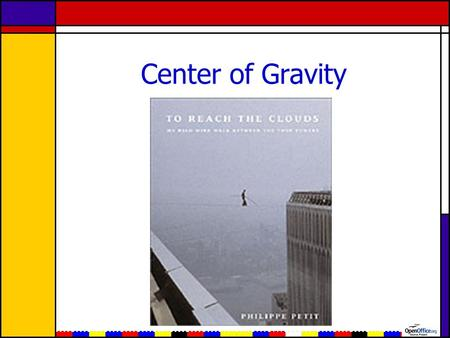Center of Gravity. Definition An imaginary point representing the weight center of an object –the point about which the object balances in every direction.