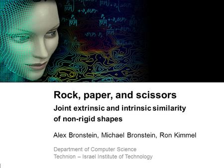 1 Bronstein, Bronstein, and Kimmel Joint extrinsic and intrinsic similarity of non-rigid shapes Rock, paper, and scissors Joint extrinsic and intrinsic.