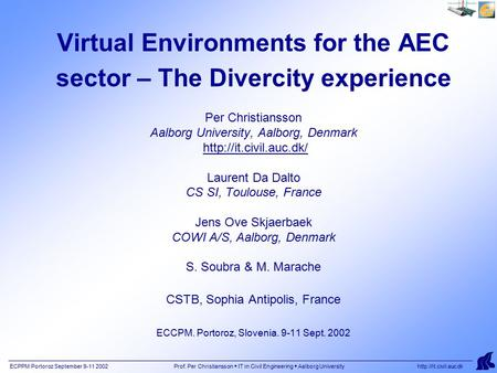 ECPPM Portoroz September 9-11 2002 Prof. Per Christiansson  IT in Civil Engineering  Aalborg University  Virtual Environments for.