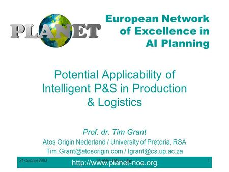 European Network of Excellence in AI Planning 24 October 2003PLANET Bilbao I-day1 Potential Applicability of Intelligent P&S.