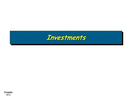 Chapter 17-1 InvestmentsInvestments. Chapter 17-2 Investments in Debt Securities Investments in Equity Securities Held-to-maturity securities Available-for-sale.