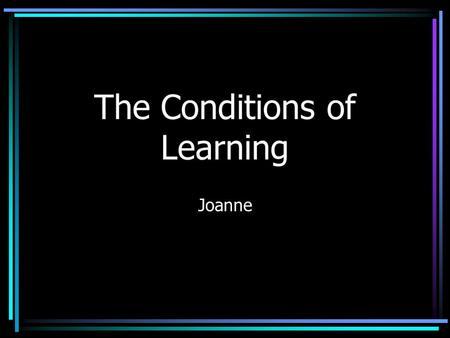 The Conditions of Learning Joanne. The Learning Task Student will be able to complete an effective article search on the Ebsco databases. Learned Capability.