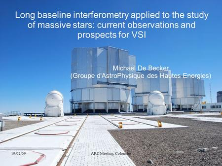 19/02/09ARC Meeting, Colonster Long baseline interferometry applied to the study of massive stars: current observations and prospects for VSI Michaël De.