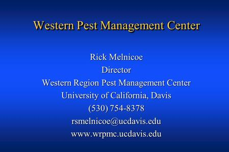 Western Pest Management Center Rick Melnicoe Director Western Region Pest Management Center University of California, Davis (530) 754-8378