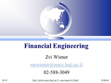 FE-W  EMBAF Zvi Wiener 02-588-3049 Financial Engineering.