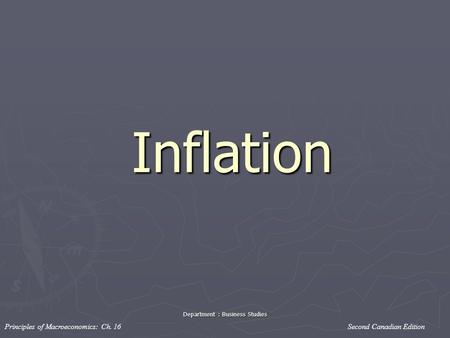 Principles of Macroeconomics: Ch. 16 Second Canadian Edition Department : Business Studies Inflation Inflation.