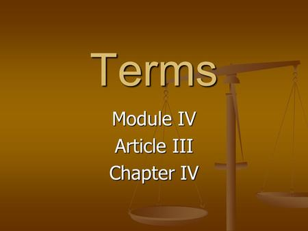 Terms Module IV Article III Chapter IV. Terms – Article III Activist: Judges looking to the general principals of the Constitution. Activist: Judges looking.