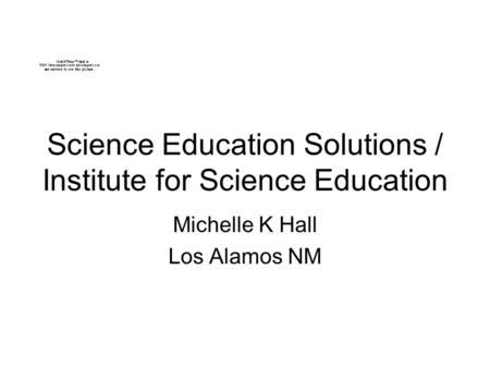 Science Education Solutions / Institute for Science Education Michelle K Hall Los Alamos NM.