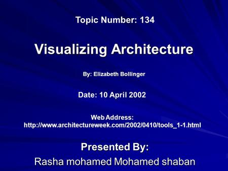 Visualizing Architecture Presented By: Rasha mohamed Mohamed shaban By: Elizabeth Bollinger Web Address: