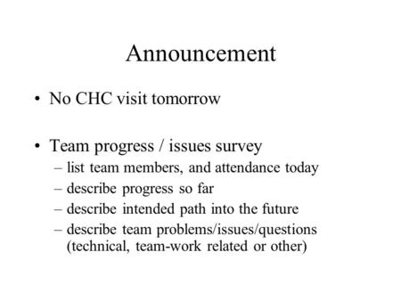 Announcement No CHC visit tomorrow Team progress / issues survey