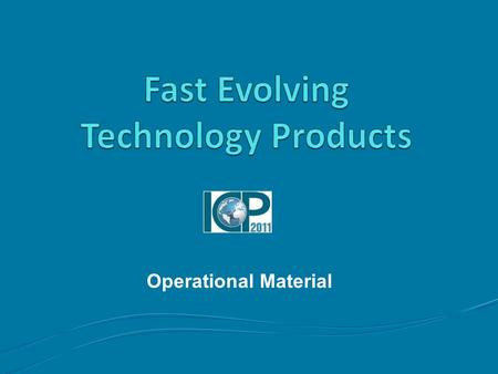 Operational Material. 2 Presentation Outline Fast Evolving Technology Products Introduction Approach Implementation Item Specifications Pricing Guidelines.