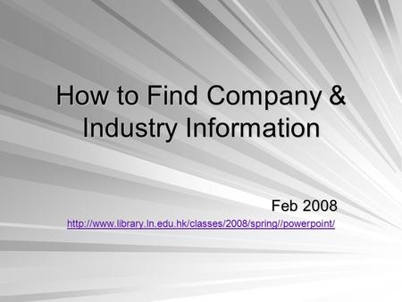 How to Find Company & Industry Information Feb 2008