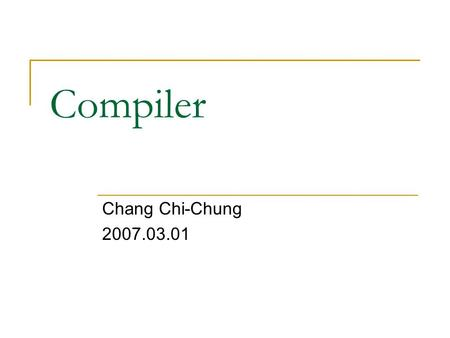 Compiler Chang Chi-Chung 2007.03.01. Textbook Compilers: Principles, Techniques, and Tools, 2/E.  Alfred V. Aho, Columbia University  Monica S. Lam,