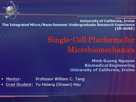 University of California, Irvine The Integrated Micro/Nano Summer Undergraduate Research Experience (IM-SURE) Single-Cell Platforms for Microbiomechanics.