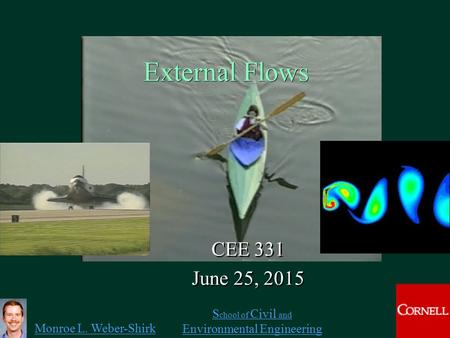 Monroe L. Weber-Shirk S chool of Civil and Environmental Engineering External Flows CEE 331 June 25, 2015 CEE 331 June 25, 2015 
