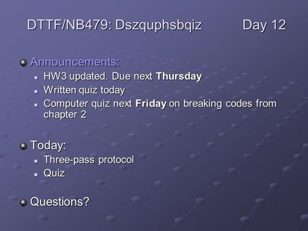 Announcements: HW3 updated. Due next Thursday HW3 updated. Due next Thursday Written quiz today Written quiz today Computer quiz next Friday on breaking.