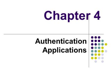 Chapter 4 Authentication Applications. Outline Threat, Vulnerability, Exploit Authentication Applications Kerberos X.509 Authentication Service Recommended.