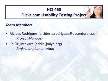 HCI 460 Flickr.com Usability Testing Project Alcides Rodrigues Project Manager Ed Sirijintakarn Project.