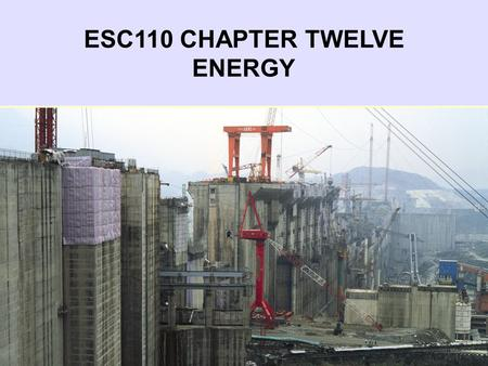 ESC110 CHAPTER TWELVE ENERGY. Chapter Twelve Readings & Objectives Required Readings Cunningham & Cunningham, Chapter Twelve: Energy At the end of this.