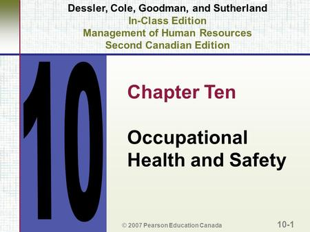 Dessler, Cole, Goodman, and Sutherland In-Class Edition Management of Human Resources Second Canadian Edition Chapter Ten Occupational Health and Safety.
