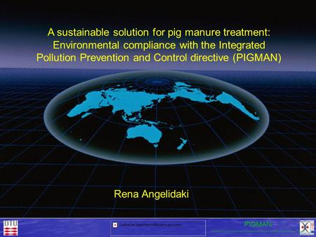 Rena Angelidaki A sustainable solution for pig manure treatment: Environmental compliance with the Integrated Pollution Prevention and Control directive.
