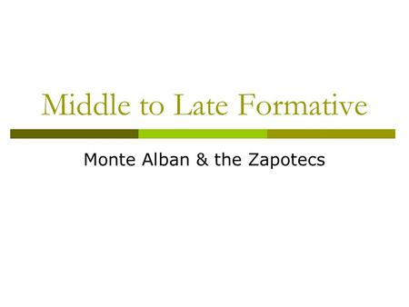 Middle to Late Formative Monte Alban & the Zapotecs.